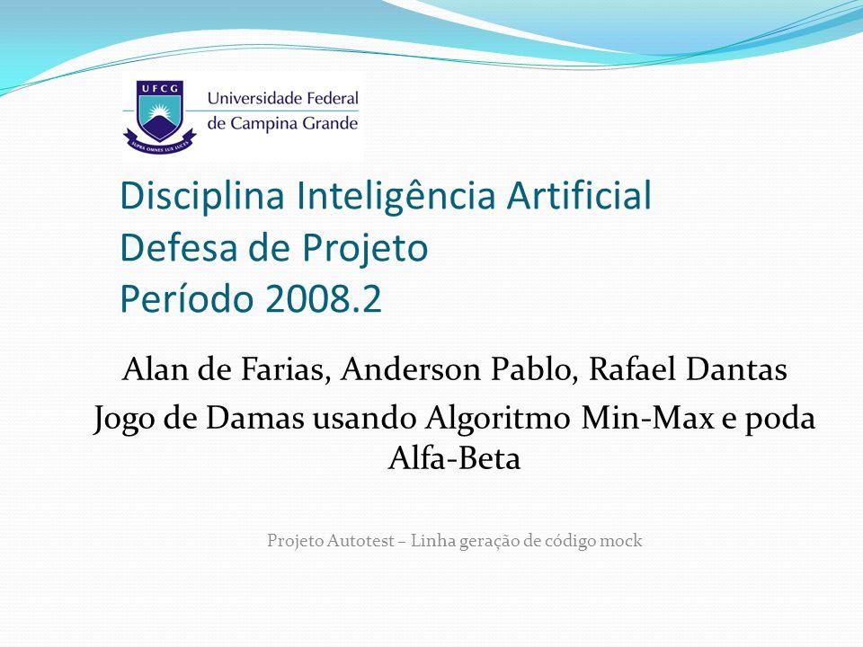 Disciplina Inteligência Artificial Defesa de Projeto Período 2008.2 Alan de Farias, Anderson Pablo, Rafael Dantas Jogo de Damas usando Algoritmo Min-M