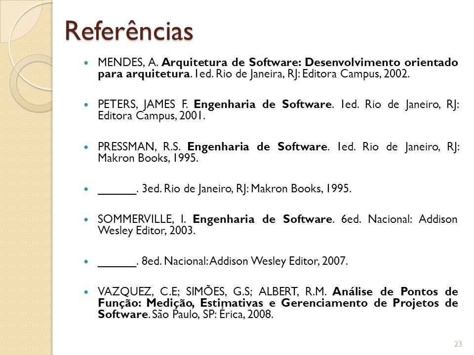 Referências MENDES, A. Arquitetura de Software: Desenvolvimento orientado para arquitetura. 1ed. Rio de Janeira, RJ: Editora Campus, 2002. PETERS, JAM