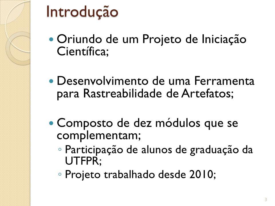 Introdução Oriundo de um Projeto de Iniciação Científica; Desenvolvimento de uma Ferramenta para Rastreabilidade de Artefatos; Composto de dez módulos