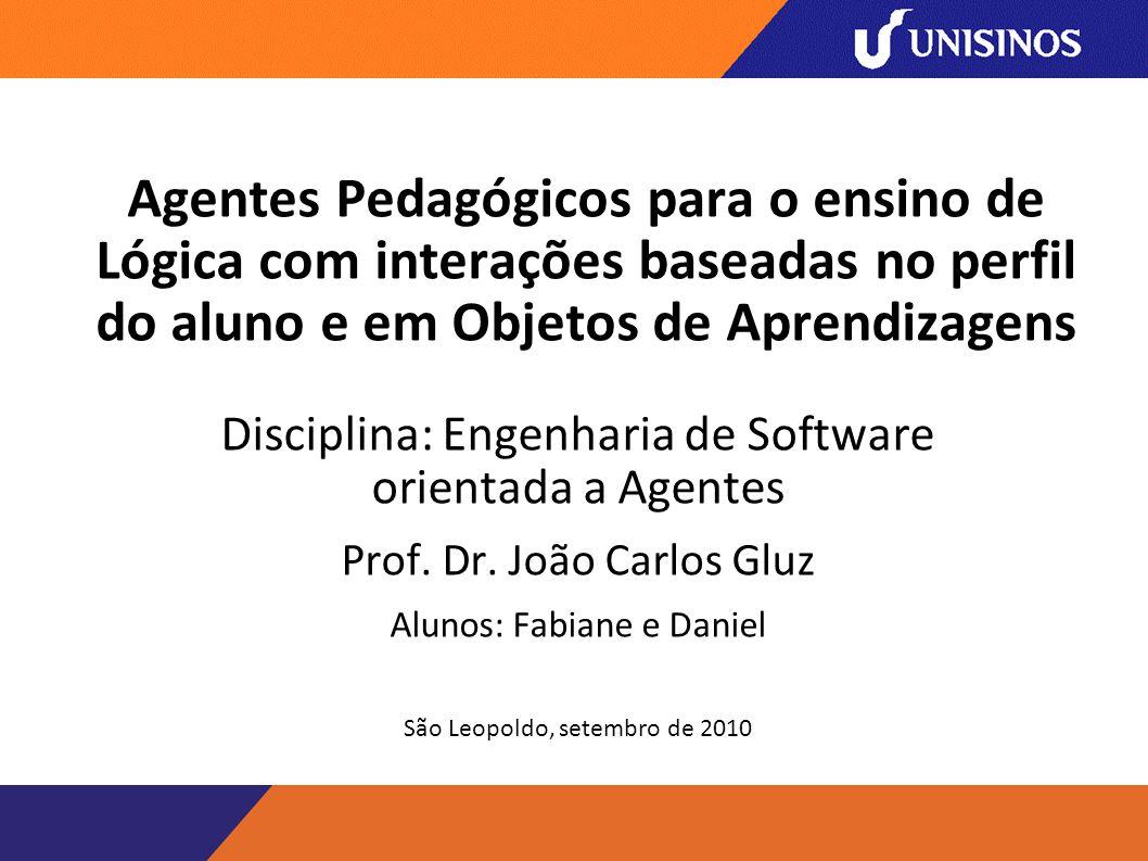 Agentes Pedagógicos para o ensino de Lógica com interações baseadas no perfil do aluno e em Objetos de Aprendizagens Disciplina: Engenharia de Software orientada a Agentes Prof.