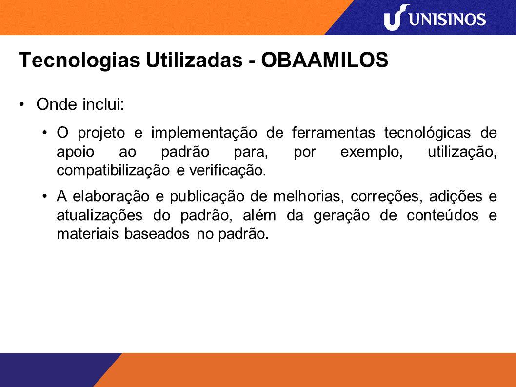 Tecnologias Utilizadas - OBAAMILOS Onde inclui: O projeto e implementação de ferramentas tecnológicas de apoio ao padrão para, por exemplo, utilização, compatibilização e verificação.