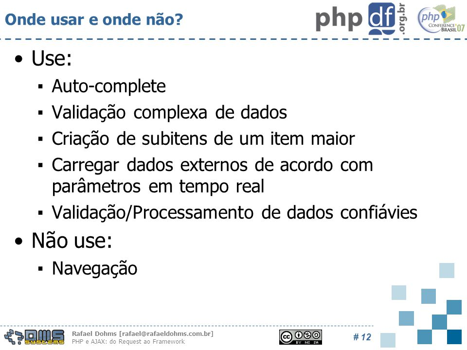 Rafael Dohms [rafael@rafaeldohms.com.br] PHP e AJAX: do Request ao Framework # 12 Onde usar e onde não.