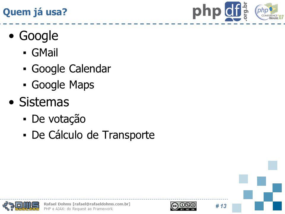 Rafael Dohms [rafael@rafaeldohms.com.br] PHP e AJAX: do Request ao Framework # 13 Quem já usa.