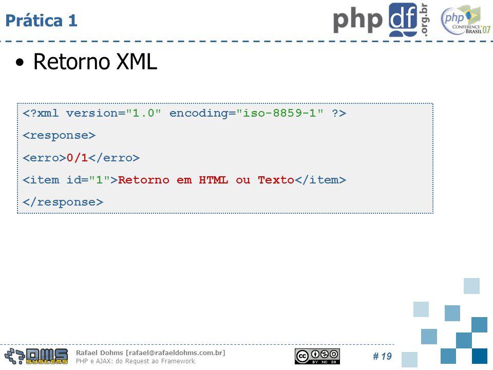 Rafael Dohms [rafael@rafaeldohms.com.br] PHP e AJAX: do Request ao Framework # 19 Prática 1 Retorno XML 0/1 Retorno em HTML ou Texto