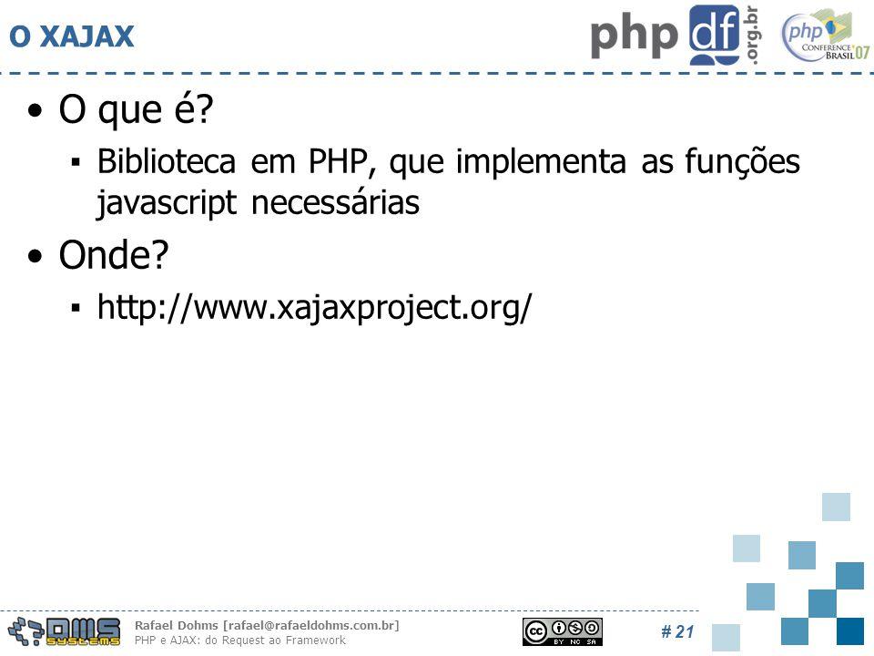 Rafael Dohms [rafael@rafaeldohms.com.br] PHP e AJAX: do Request ao Framework # 21 O XAJAX O que é.