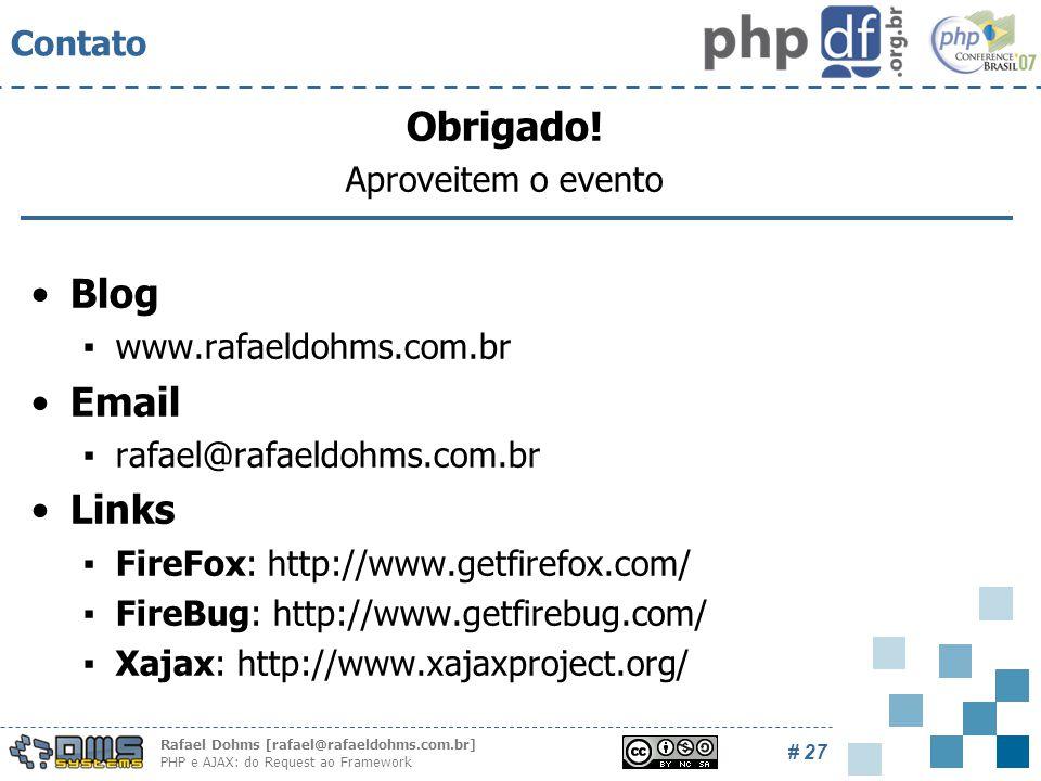 Rafael Dohms [rafael@rafaeldohms.com.br] PHP e AJAX: do Request ao Framework # 27 Contato Obrigado.