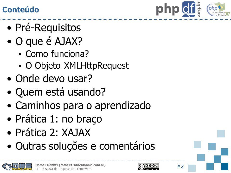 Rafael Dohms [rafael@rafaeldohms.com.br] PHP e AJAX: do Request ao Framework # 3 Conteúdo Pré-Requisitos O que é AJAX.