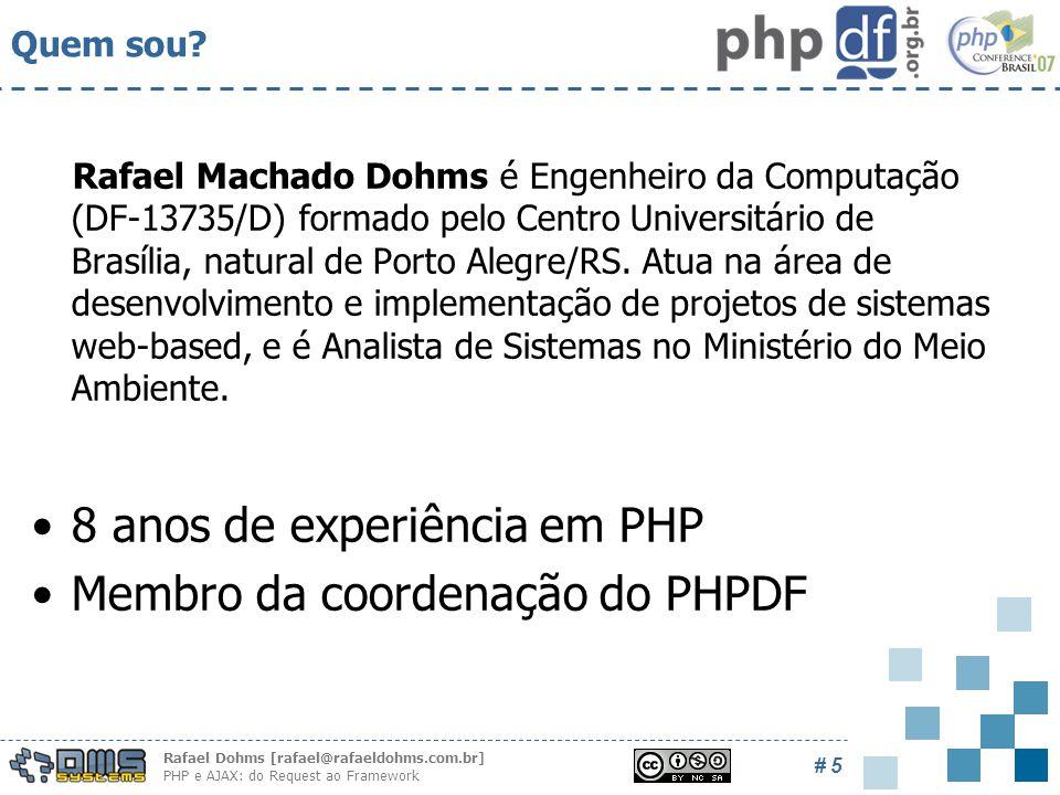 Rafael Dohms [rafael@rafaeldohms.com.br] PHP e AJAX: do Request ao Framework # 5 Quem sou.