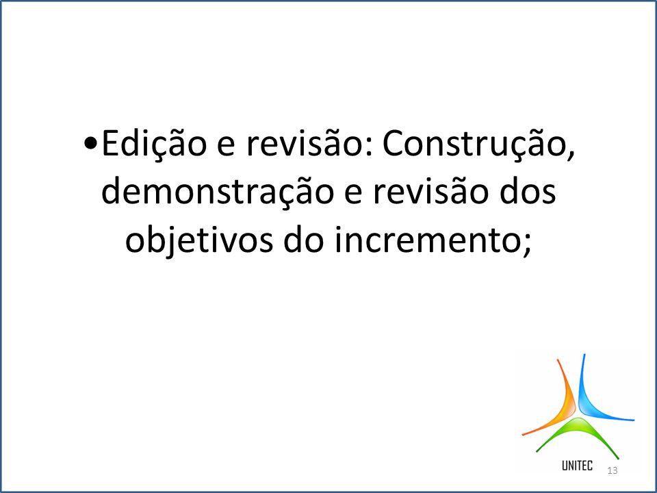 Edição e revisão: Construção, demonstração e revisão dos objetivos do incremento; 13
