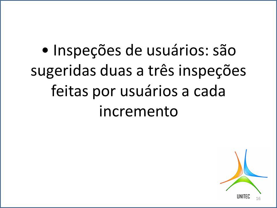 Inspeções de usuários: são sugeridas duas a três inspeções feitas por usuários a cada incremento 16