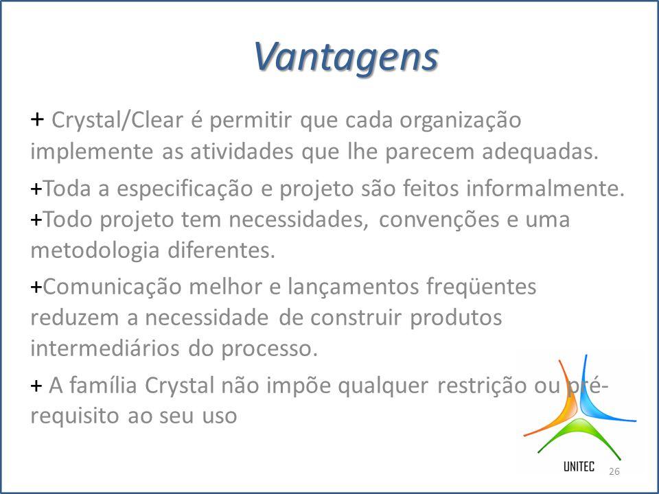 Vantagens + Crystal/Clear é permitir que cada organização implemente as atividades que lhe parecem adequadas.