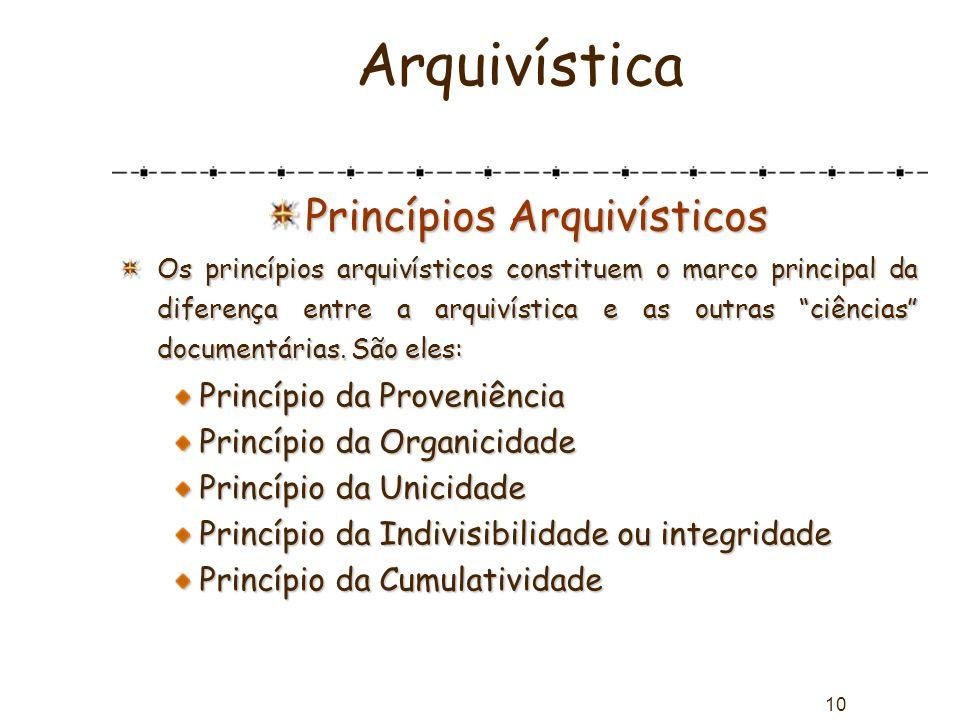 """10 Arquivística Princípios Arquivísticos Os princípios arquivísticos constituem o marco principal da diferença entre a arquivística e as outras """"ciênc"""