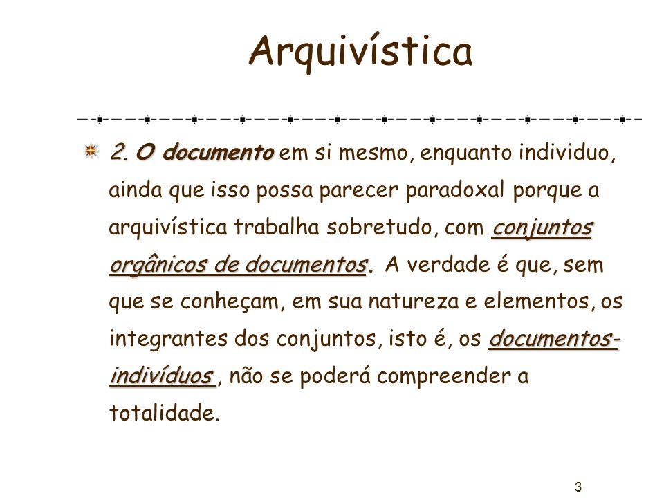 3 Arquivística 2. O documento conjuntos orgânicos de documentos documentos- indivíduos 2. O documento em si mesmo, enquanto individuo, ainda que isso