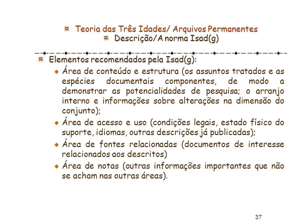 37 Teoria das Três Idades/ Arquivos Permanentes Descrição/A norma Isad(g) Elementos recomendados pela Isad(g): Área de conteúdo e estrutura (os assunt