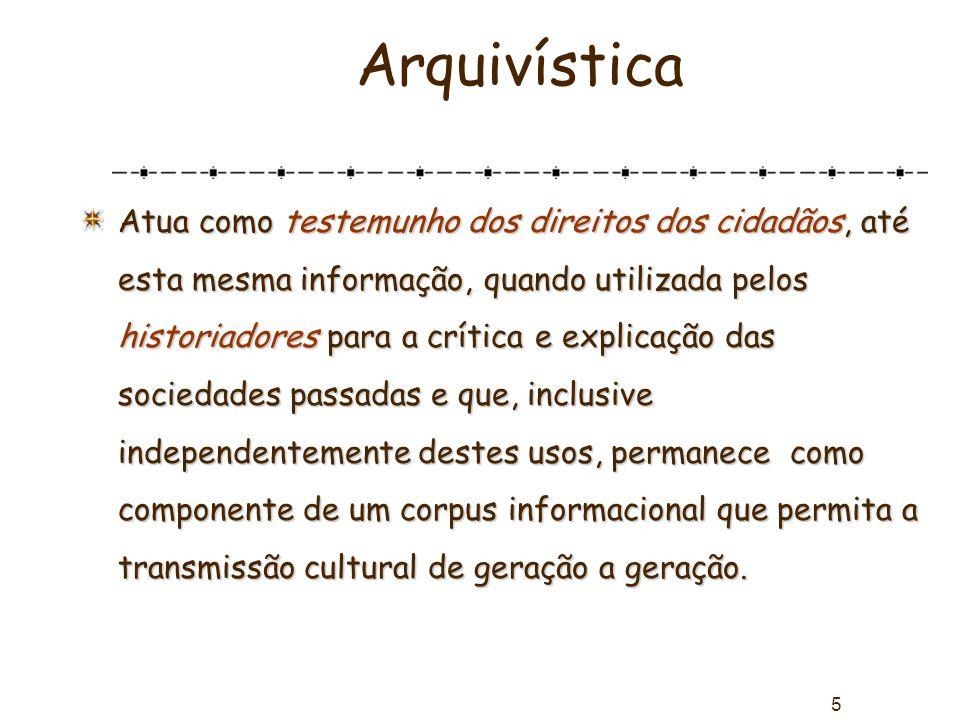5 Arquivística Atua como testemunho dos direitos dos cidadãos, até esta mesma informação, quando utilizada pelos historiadores para a crítica e explic