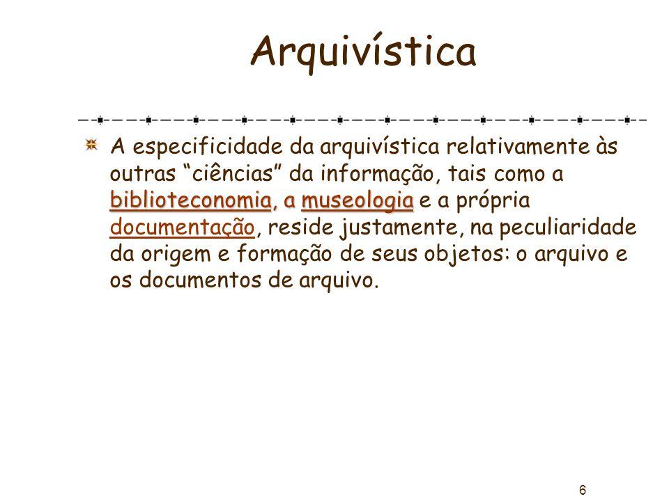 """6 Arquivística biblioteconomia, a museologia A especificidade da arquivística relativamente às outras """"ciências"""" da informação, tais como a biblioteco"""