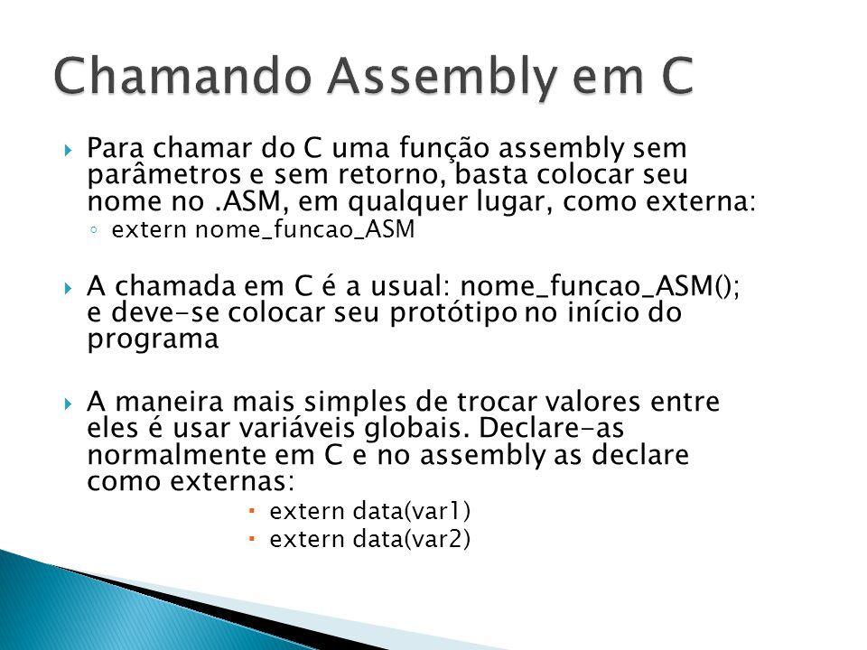  Para chamar do C uma função assembly sem parâmetros e sem retorno, basta colocar seu nome no.ASM, em qualquer lugar, como externa: ◦ extern nome_fun