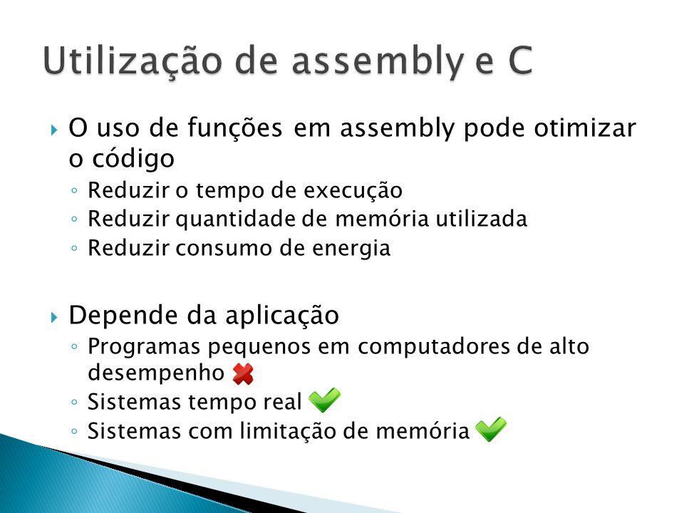  O uso de funções em assembly pode otimizar o código ◦ Reduzir o tempo de execução ◦ Reduzir quantidade de memória utilizada ◦ Reduzir consumo de ene
