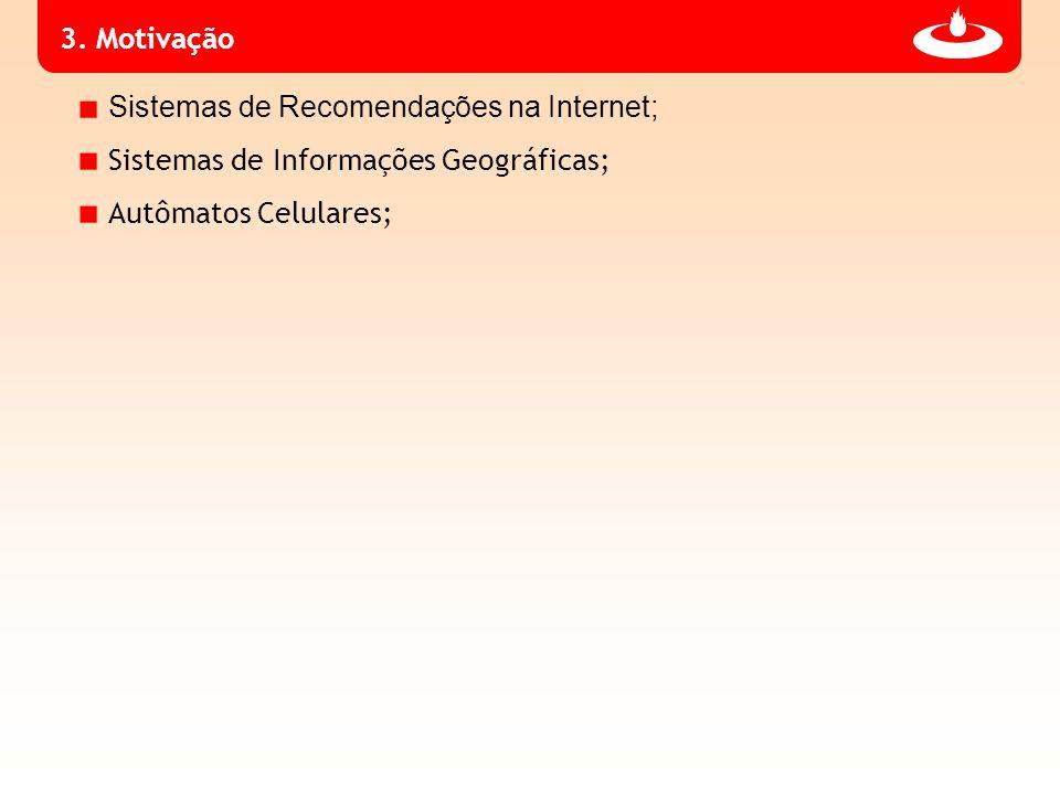 3. Motivação Sistemas de Recomendações na Internet; Sistemas de Informações Geográficas; Autômatos Celulares;