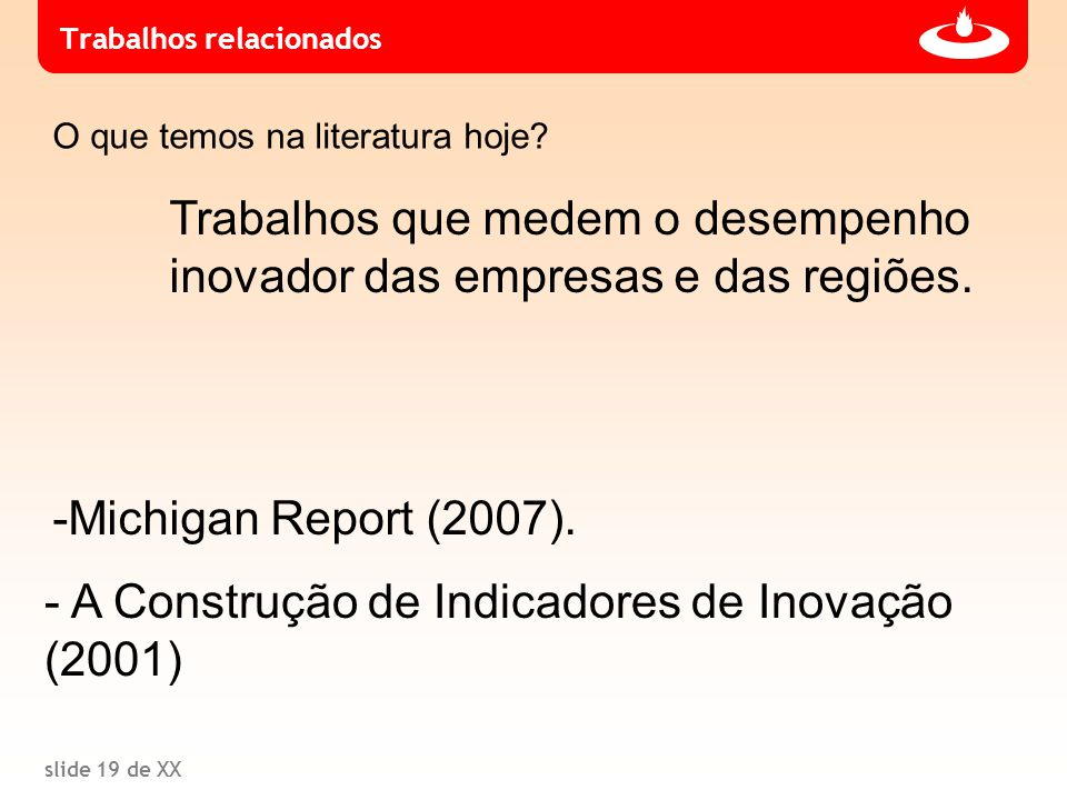 slide 19 de XX Trabalhos relacionados Trabalhos que medem o desempenho inovador das empresas e das regiões. O que temos na literatura hoje? -Michigan