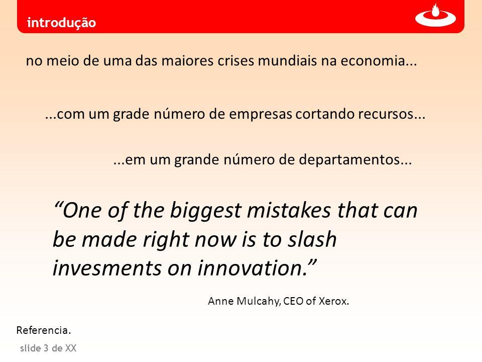 slide 3 de XX no meio de uma das maiores crises mundiais na economia......com um grade número de empresas cortando recursos......em um grande número d