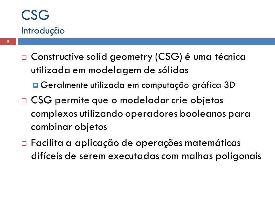  Constructive solid geometry (CSG) é uma técnica utilizada em modelagem de sólidos  Geralmente utilizada em computação gráfica 3D  CSG permite que