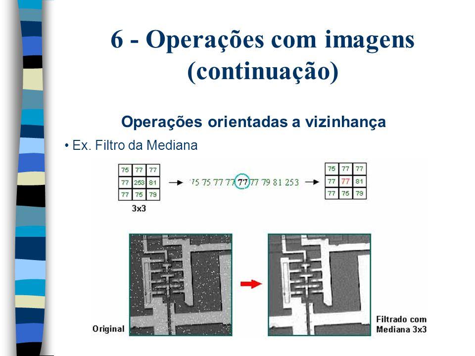 6 - Operações com imagens (continuação) Ex. Filtro da Mediana Operações orientadas a vizinhança
