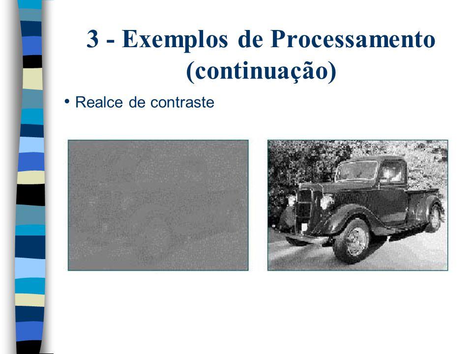 3 - Exemplos de Processamento (continuação) Realce de contraste