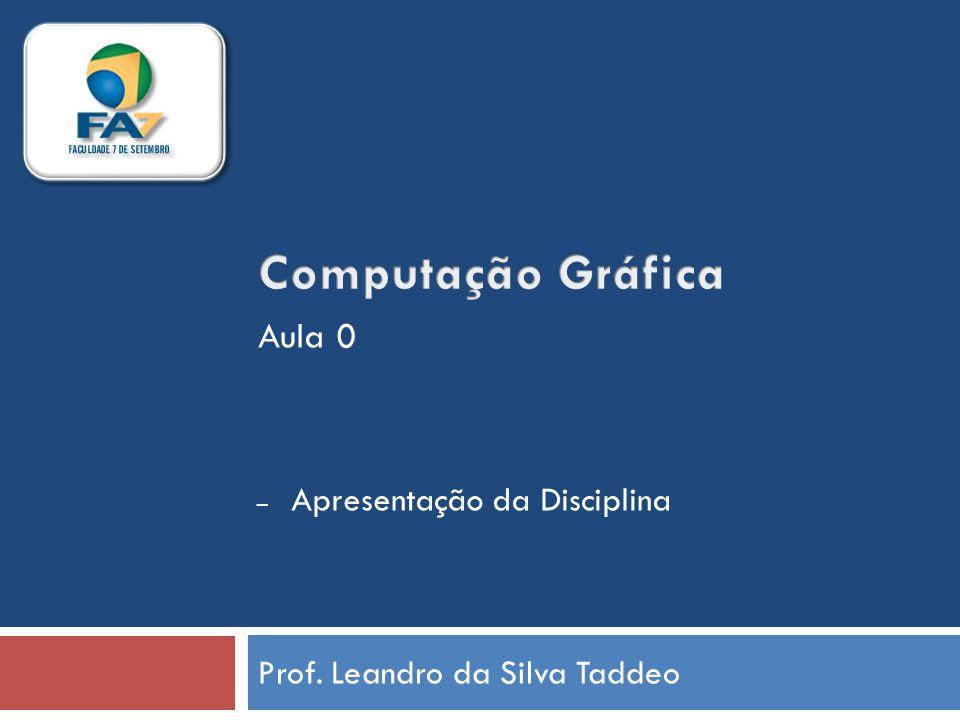 Prof. Leandro da Silva Taddeo – Apresentação da Disciplina Aula 0