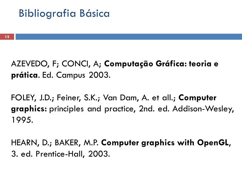 12 Bibliografia Básica AZEVEDO, F; CONCI, A; Computação Gráfica: teoria e prática.