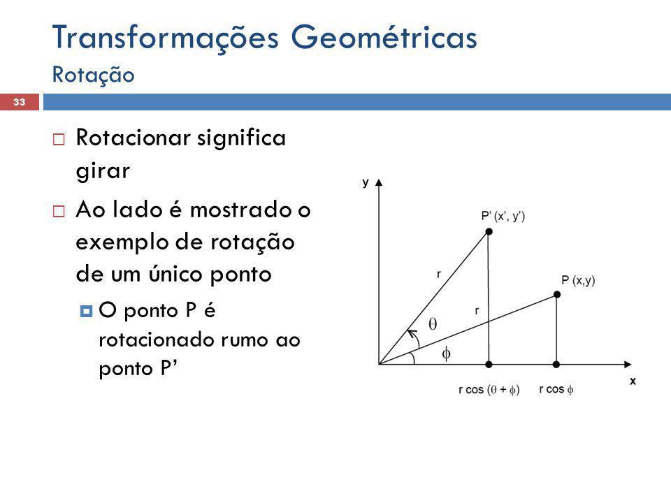  Rotacionar significa girar  Ao lado é mostrado o exemplo de rotação de um único ponto  O ponto P é rotacionado rumo ao ponto P' 33 Rotação