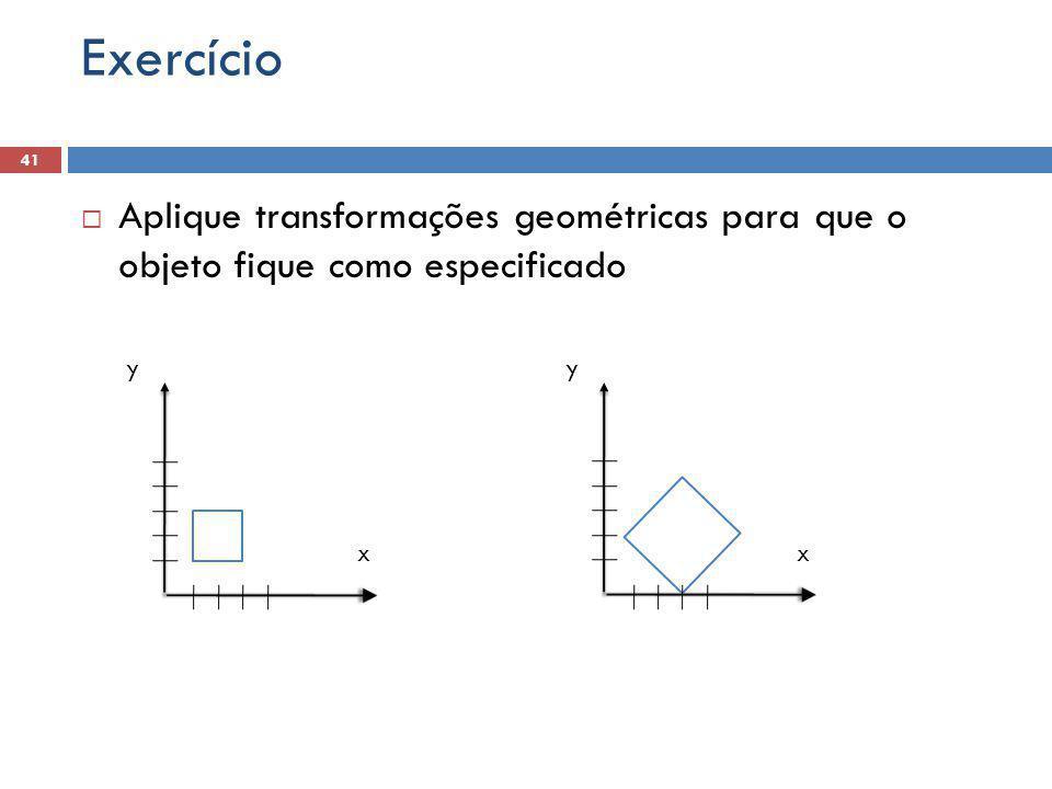  Aplique transformações geométricas para que o objeto fique como especificado 41 Exercício y x y x