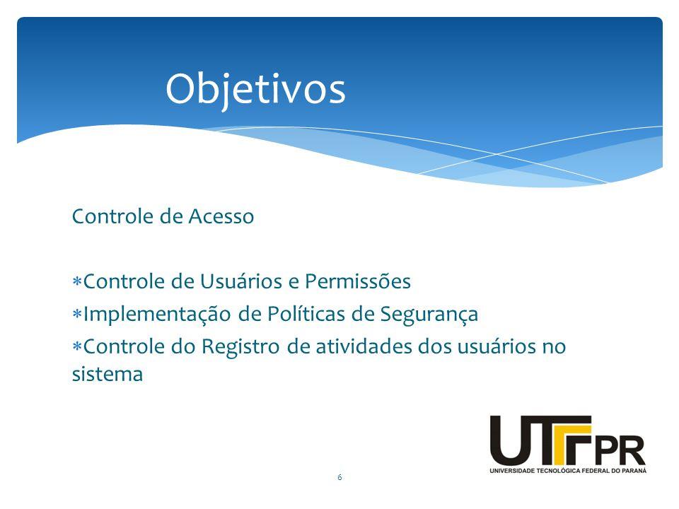 Controle de Acesso  Controle de Usuários e Permissões  Implementação de Políticas de Segurança  Controle do Registro de atividades dos usuários no