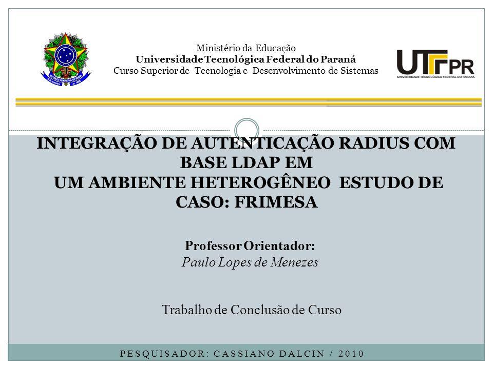 PESQUISADOR: CASSIANO DALCIN / 2010 Trabalho de Conclusão de Curso MINISTÉRIO DA EDUCAÇÃO Ministério da Educação Universidade Tecnológica Federal do P