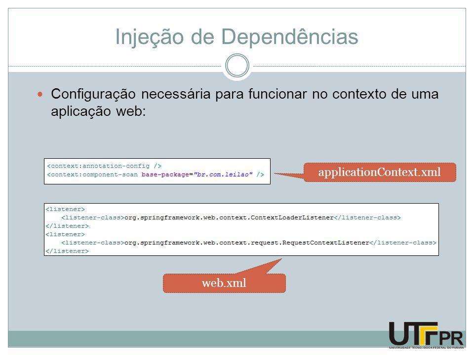 Injeção de Dependências Configuração necessária para funcionar no contexto de uma aplicação web: applicationContext.xml web.xml