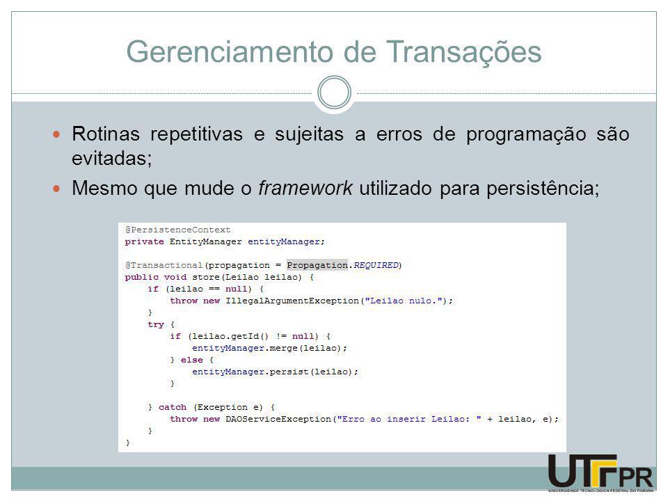 Gerenciamento de Transações Rotinas repetitivas e sujeitas a erros de programação são evitadas; Mesmo que mude o framework utilizado para persistência;