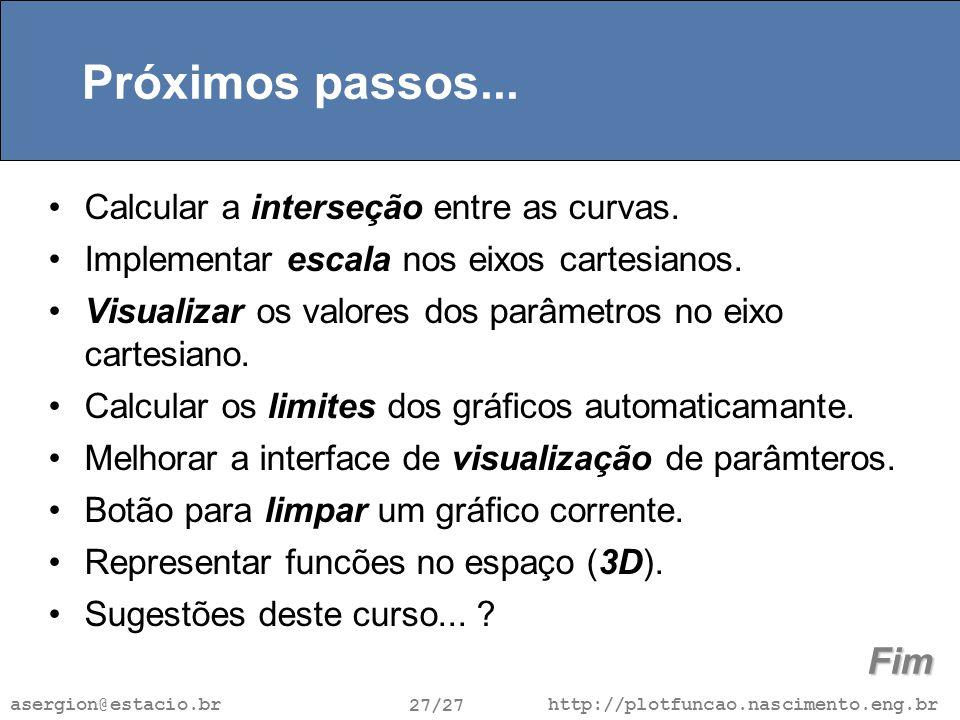 http://plotfuncao.nascimento.eng.br 27/27 asergion@estacio.br Próximos passos...