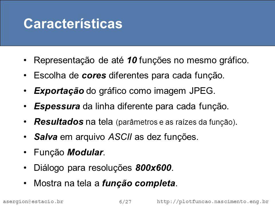 http://plotfuncao.nascimento.eng.br 6/27 asergion@estacio.br Características Representação de até 10 funções no mesmo gráfico.