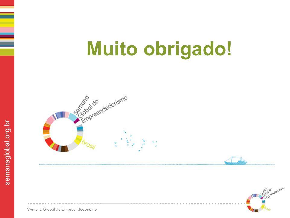 Semana Global do Empreendedorismo semanaglobal.org.br Muito obrigado!