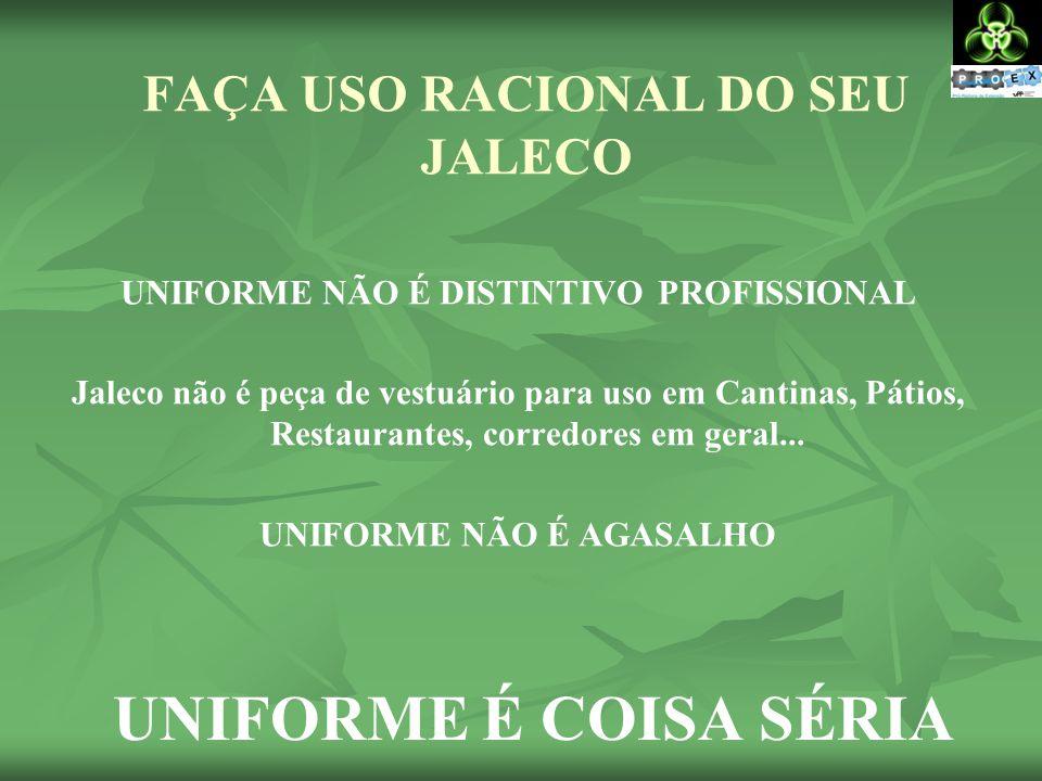 FAÇA USO RACIONAL DO SEU JALECO UNIFORME NÃO É DISTINTIVO PROFISSIONAL Jaleco não é peça de vestuário para uso em Cantinas, Pátios, Restaurantes, corredores em geral...