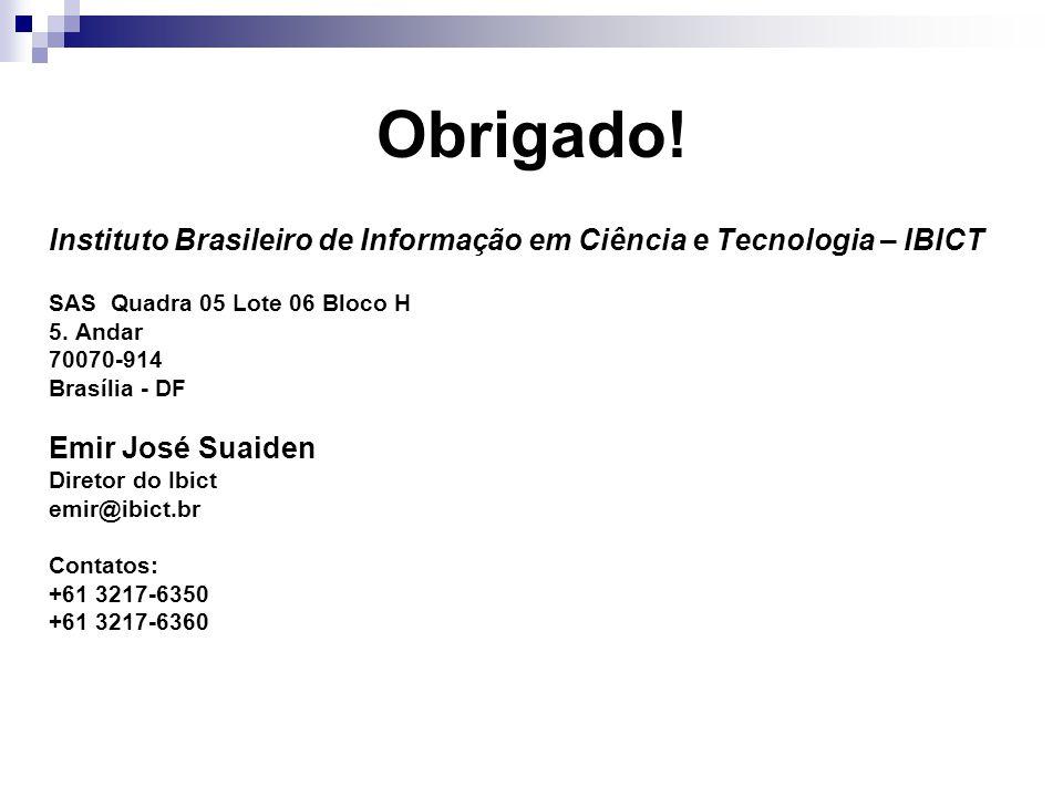 Obrigado! Instituto Brasileiro de Informação em Ciência e Tecnologia – IBICT SAS Quadra 05 Lote 06 Bloco H 5. Andar 70070-914 Brasília - DF Emir José