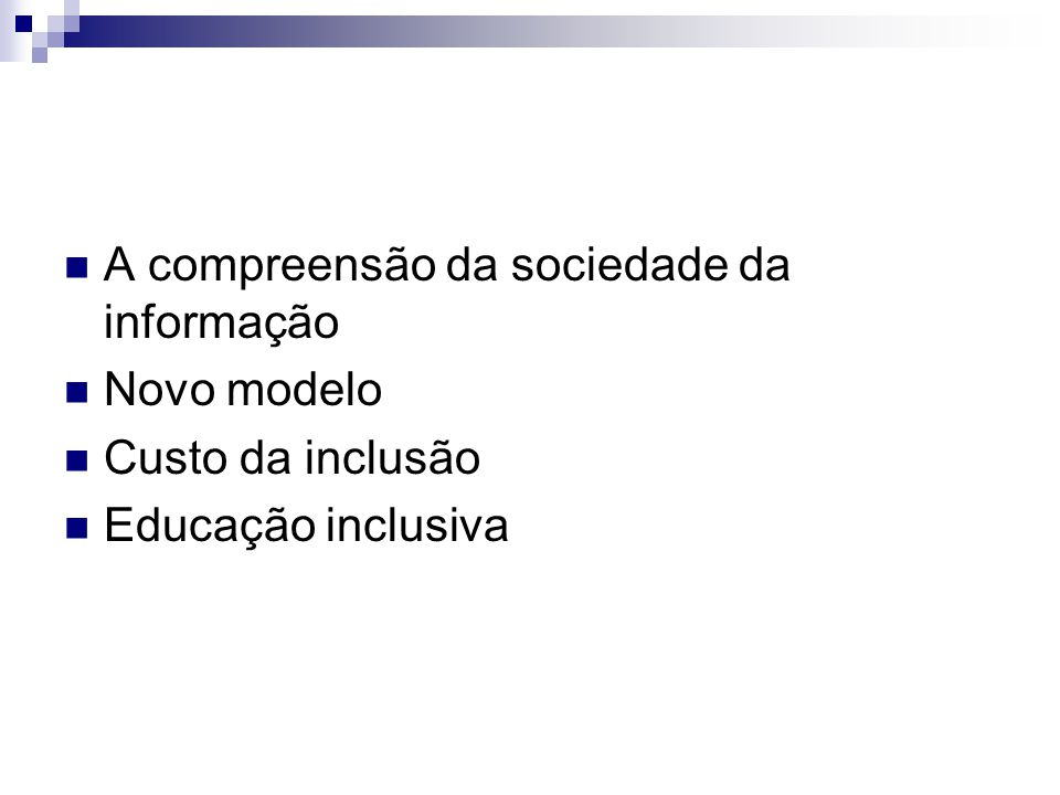 A compreensão da sociedade da informação Novo modelo Custo da inclusão Educação inclusiva