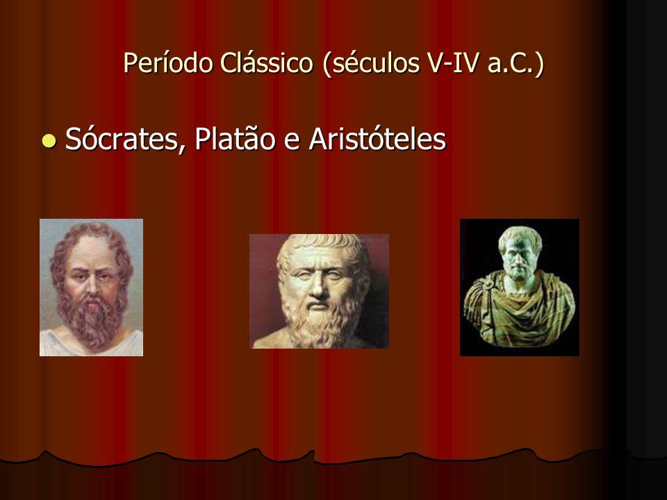 Período Clássico (séculos V-IV a.C.) Sócrates, Platão e Aristóteles Sócrates, Platão e Aristóteles