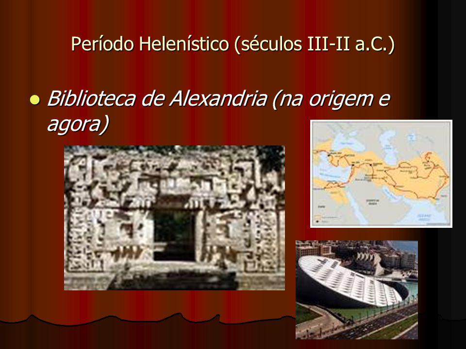 Período Helenístico (séculos III-II a.C.) Biblioteca de Alexandria (na origem e agora) Biblioteca de Alexandria (na origem e agora)