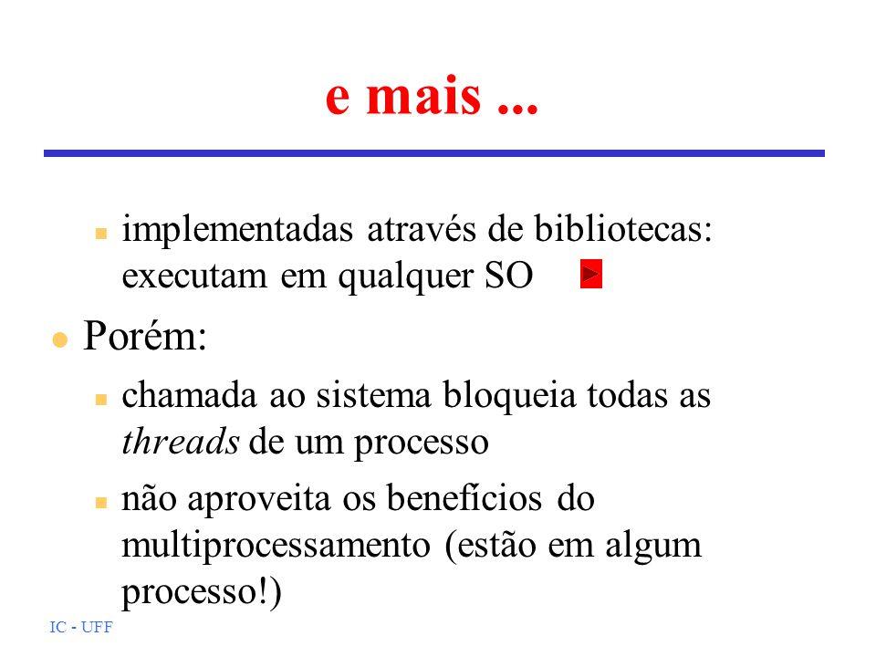IC - UFF e mais... n implementadas através de bibliotecas: executam em qualquer SO l Porém: n chamada ao sistema bloqueia todas as threads de um proce