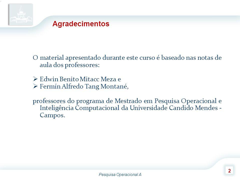 Pesquisa Operacional A 2 Agradecimentos O material apresentado durante este curso é baseado nas notas de aula dos professores:  Edwin Benito Mitacc M