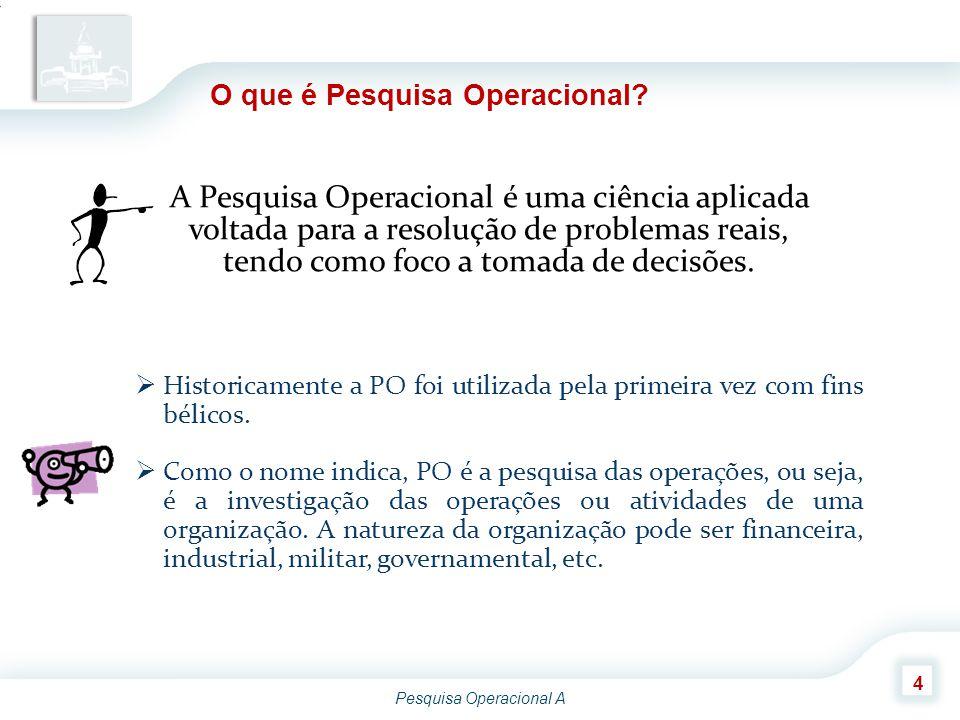 Pesquisa Operacional A 4 O que é Pesquisa Operacional? A Pesquisa Operacional é uma ciência aplicada voltada para a resolução de problemas reais, tend