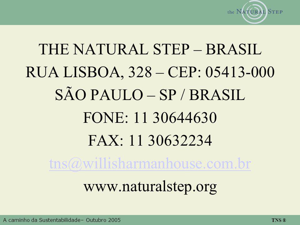 A caminho da Sustentabilidade– Outubro 2005 TNS ® THE NATURAL STEP – BRASIL RUA LISBOA, 328 – CEP: 05413-000 SÃO PAULO – SP / BRASIL FONE: 11 30644630
