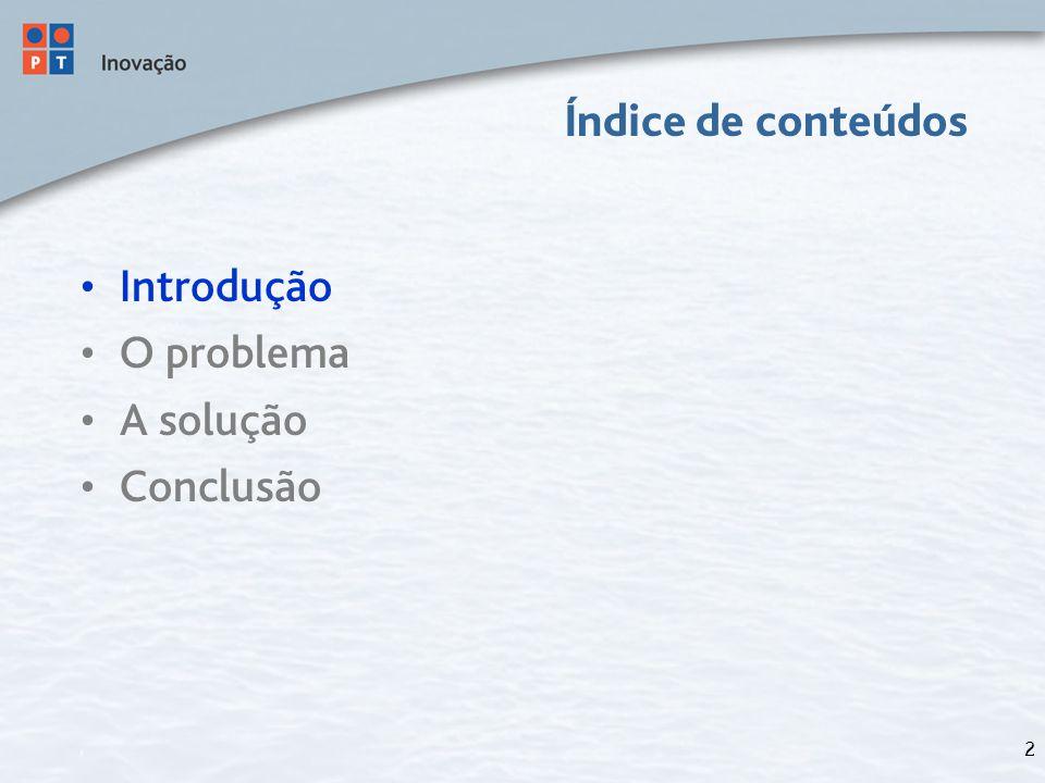 2 Índice de conteúdos Introdução O problema A solução Conclusão