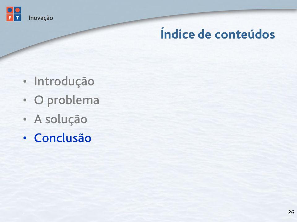 26 Índice de conteúdos Introdução O problema A solução Conclusão
